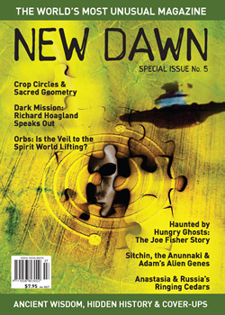 New Dawn Special Issue No. 5 (Winter 2008) is now available. This evocative full colour magazine presents cutting edge material on hidden history, the unexplained, ancient wisdom, and much more. From the paranormal phenomena of Orbs and Crop Circles, to NASA cover-ups and Man's alien origins, New Dawn Special Issue No. 5 examines some of the strangest subjects imaginable.