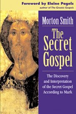 The Strange Case of The Secret Gospel: A Controversial New Look at the Secret Gospel According to Mark